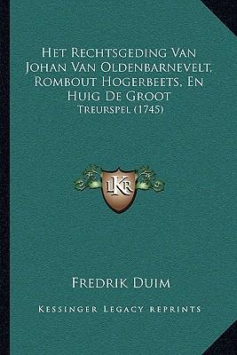 Het Rechtsgeding Van Johan Van Oldenbarnevelt, Rombout Hogerbeets, En Huig de Groot