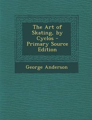 The Art of Skating, by Cyclos - Primary Source Edition