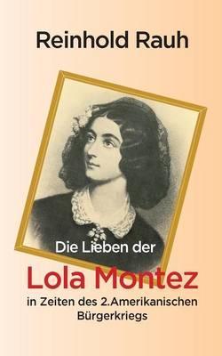Die Lieben der Lola Montez in Zeiten des 2. Amerikanischen Bürgerkriegs