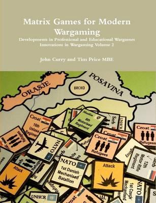 Matrix Games for Modern Wargaming Developments in Professional and Educational Wargames Innovations in Wargaming Volume 2