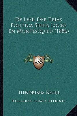 de Leer Der Trias Politica Sinds Locke En Montesquieu (1886)