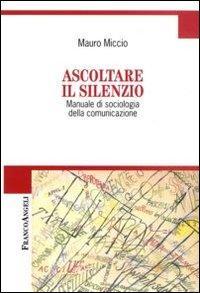 Ascoltare il silenzio. Manuale di sociologia della comunicazione