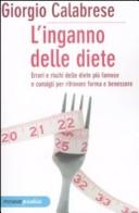 L' inganno delle diete. Errori e rischi delle diete più famose e consigli per ritrovare forma e benessere