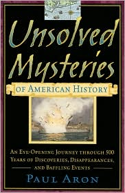 Unsolved Mysteries of American History An Eye-Opening Journey Through 500 Years of Discoveries, Disappearances, and Baffling Events