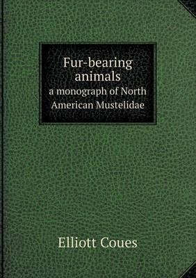 Fur-Bearing Animals a Monograph of North American Mustelidae