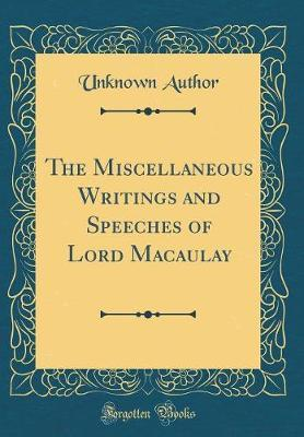The Miscellaneous Writings and Speeches of Lord Macaulay (Classic Reprint)