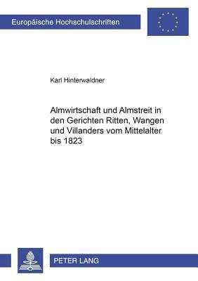 Almwirtschaft Und Almstreit in Den Gerichten Ritten, Wangen Und Villanders Vom Mittelalter Bis 1823