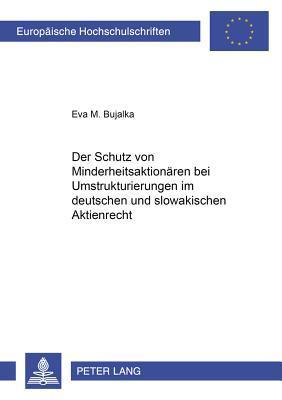 Der Schutz von Minderheitsaktionären bei Umstrukturierungen im deutschen und slowakischen Aktienrecht