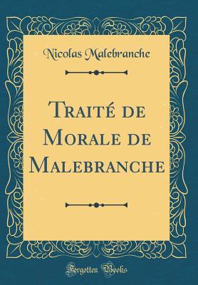 Traité de Morale de Malebranche (Classic Reprint)