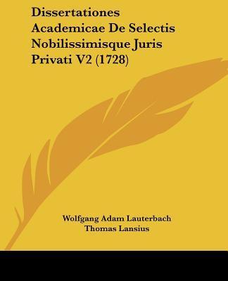 Dissertationes Academicae de Selectis Nobilissimisque Juris Privati V2 (1728)