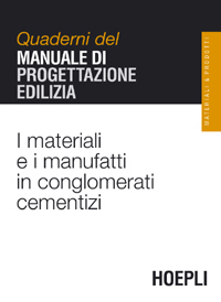 I materiali e i manufatti in conglomerati cementizi. Quaderni del manuale di progettazione edilizia