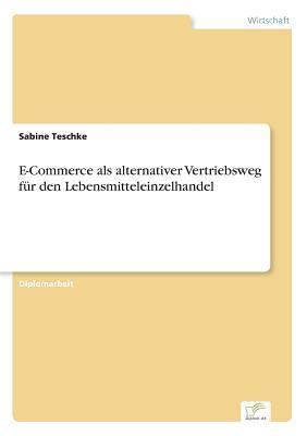 E-Commerce als alternativer Vertriebsweg für den Lebensmitteleinzelhandel