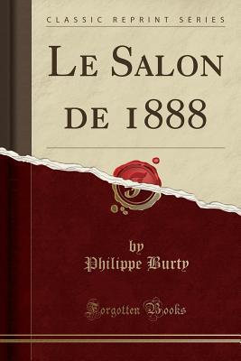 Le Salon de 1888 (Classic Reprint)