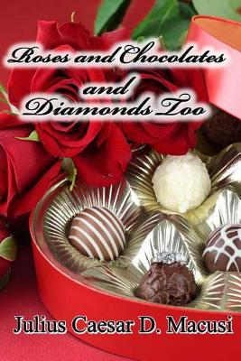 Roses and Chocolates and Diamonds Too