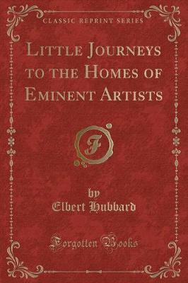 Little Journeys to the Homes of Eminent Artists (Classic Reprint)