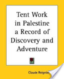 Tent Work in Palestine a Record of Discovery And Adventure