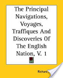 The Principal Navigations, Voyages, Traffiques And Discoveries Of The English Nation