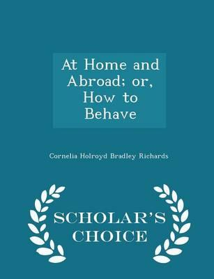 At Home and Abroad; Or, How to Behave - Scholar's Choice Edition