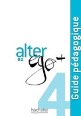 Alter Ego + 4. Guide Pedagogique