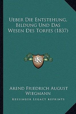 Ueber Die Entstehung, Bildung Und Das Wesen Des Torfes (1837)