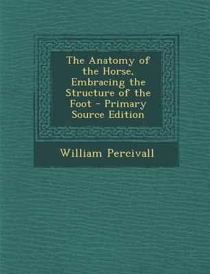 The Anatomy of the Horse, Embracing the Structure of the Foot