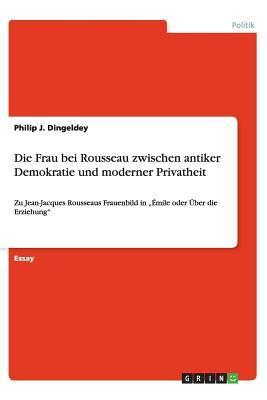 Die Frau bei Rousseau zwischen antiker Demokratie und moderner Privatheit
