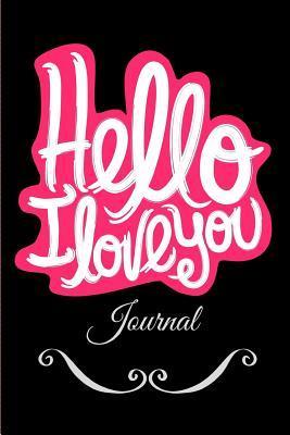 Hello I Love You Journal