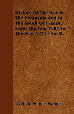 History Of The War In The Peninsula And In The South Of France, From The Year 1807 To The Year 1814 - Vol II