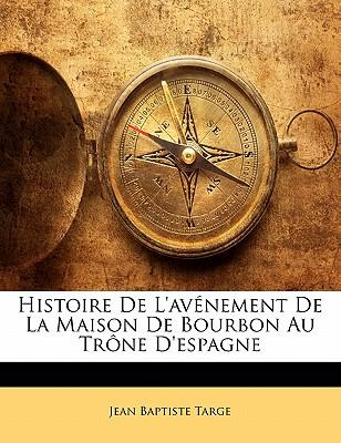Histoire De L'avénement De La Maison De Bourbon Au Trône D'espagne
