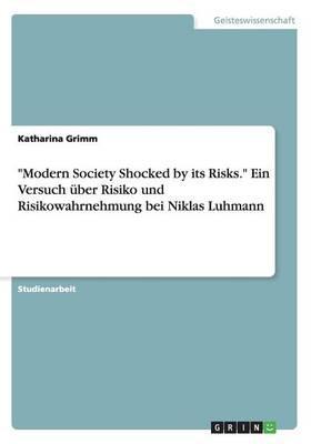 """""""Modern Society Shocked by its Risks."""" Ein Versuch über Risiko und Risikowahrnehmung bei Niklas Luhmann"""