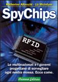 SpyChips. Le multinazionali e i governi progettano di sorvegliare ogni nostra mossa. Ecco come