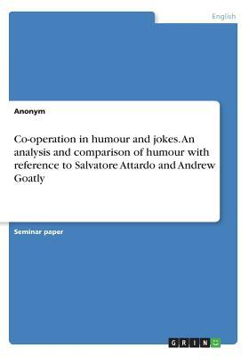 Co-operation in humour and jokes. An analysis and comparison of humour with reference to Salvatore Attardo and Andrew Goatly
