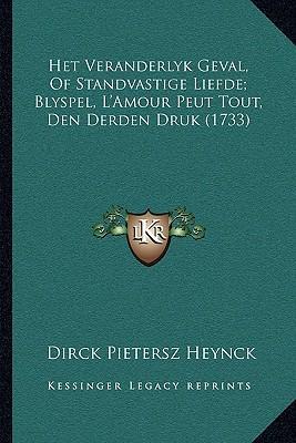 Het Veranderlyk Geval, of Standvastige Liefde; Blyspel, L'Amour Peut Tout, Den Derden Druk (1733)