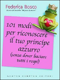 101 modi per riconoscere il tuo principe azzurro (senza dover baciare tutti i rospi)