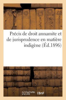 Precis de Droit Annamite et de Jurisprudence en Matière Indigene
