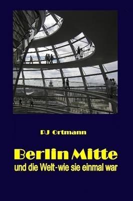 Berlin Mitte und die Welt - wie sie einmal war