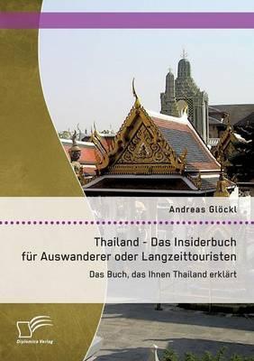 Thailand - Das Insiderbuch für Auswanderer oder Langzeittouristen