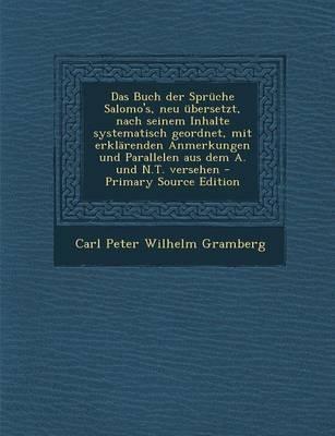 Das Buch Der Spruche Salomo's, Neu Ubersetzt, Nach Seinem Inhalte Systematisch Geordnet, Mit Erklarenden Anmerkungen Und Parallelen Aus Dem A. Und N.T. Versehen