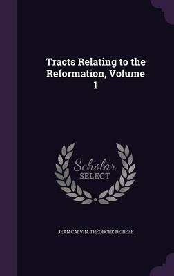 Tracts Relating to the Reformation, Volume 1