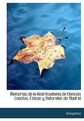 Memorias de La Real Academia de Ciencias Exactas, Fisicas y Naturales de Madrid