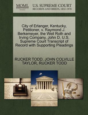 City of Erlanger, Kentucky, Petitioner, V. Raymond J. Berkemeyer, the Weil Roth and Irving Company, John D. U.S. Supreme Court Transcript of Record wi