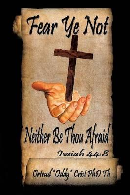 Fear Not; Neither Be Thou Afraid