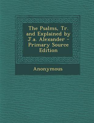 Psalms, Tr. and Explained by J.A. Alexander