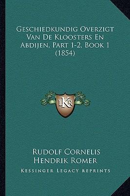 Geschiedkundig Overzigt Van de Kloosters En Abdijen, Part 1-2, Book 1 (1854)