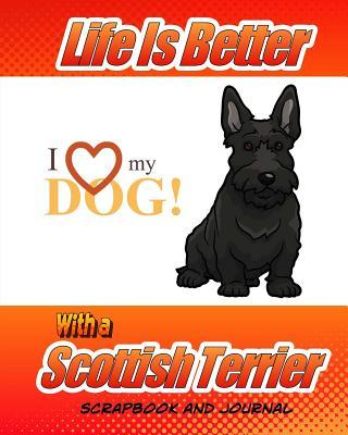Life Is Better With a Scottish Terrier Scrapbook and Journal