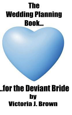 The Wedding Planning Book for the Deviant Bride
