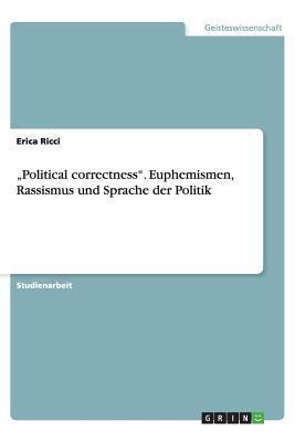 Political correctness. Euphemismen, Rassismus und Sprache der Politik