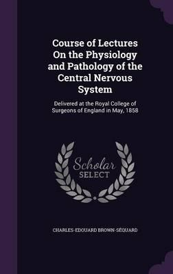 Course of Lectures on the Physiology and Pathology of the Central Nervous System