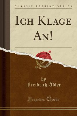 Ich Klage An! (Classic Reprint)