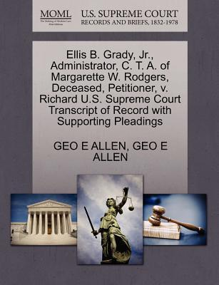 Ellis B. Grady, JR., Administrator, C. T. A. of Margarette W. Rodgers, Deceased, Petitioner, V. Richard U.S. Supreme Court Transcript of Record with S